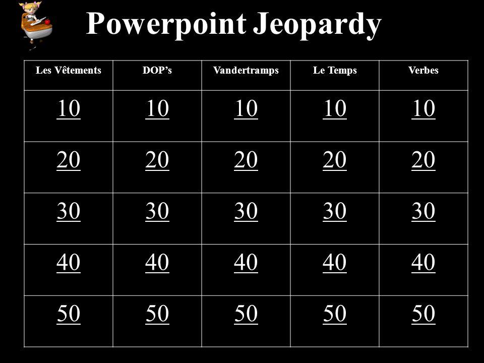 Powerpoint Jeopardy Les VêtementsDOPsVandertrampsLe TempsVerbes 10 20 30 40 50