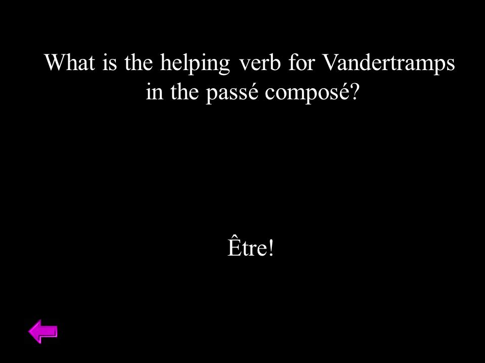 What is the helping verb for Vandertramps in the passé composé Être!