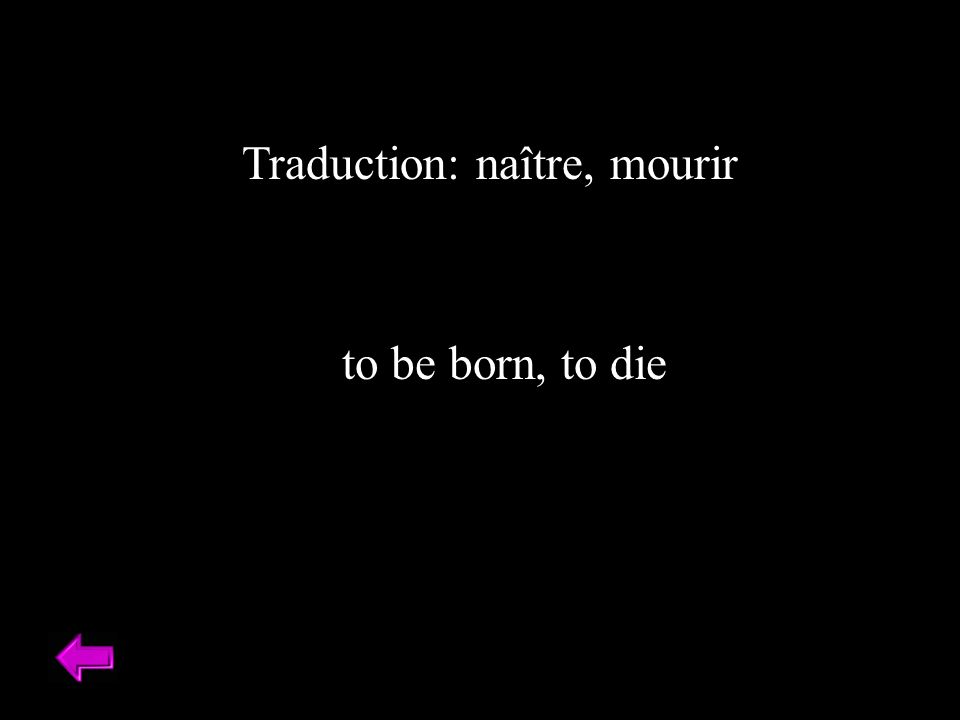 Traduction: naître, mourir to be born, to die