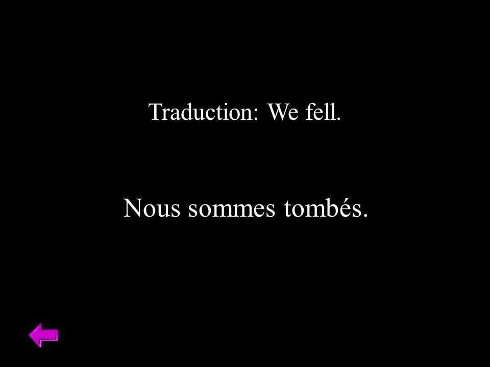 Traduction: We fell. Nous sommes tombés.