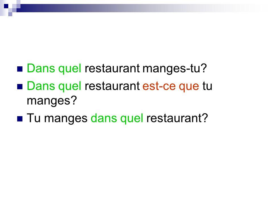 Dans quel restaurant manges-tu? Dans quel restaurant est-ce que tu manges? Tu manges dans quel restaurant?