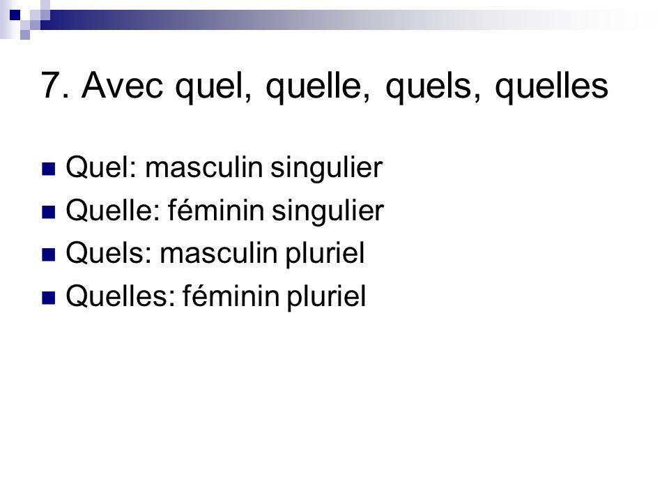 7. Avec quel, quelle, quels, quelles Quel: masculin singulier Quelle: féminin singulier Quels: masculin pluriel Quelles: féminin pluriel