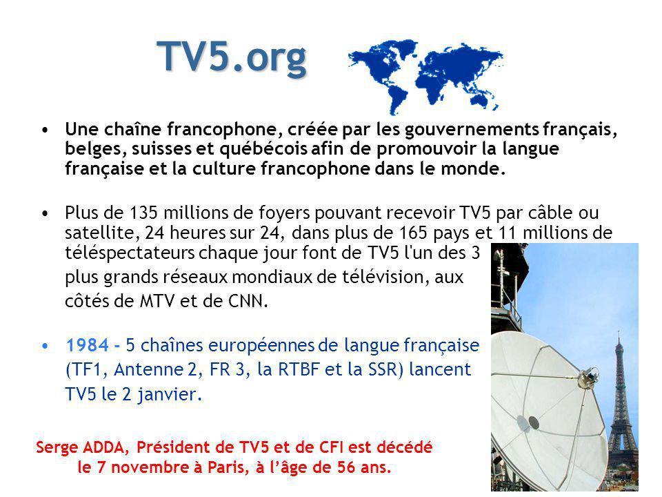 TV5.org Une chaîne francophone, créée par les gouvernements français, belges, suisses et québécois afin de promouvoir la langue française et la cultur