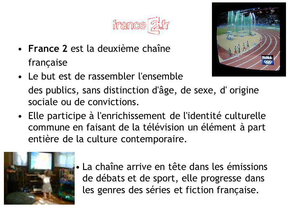 France 2 est la deuxième chaîne française Le but est de rassembler l'ensemble des publics, sans distinction d'âge, de sexe, d' origine sociale ou de c