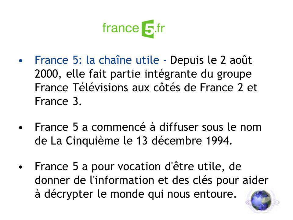 France 5: la chaîne utile - Depuis le 2 août 2000, elle fait partie intégrante du groupe France Télévisions aux côtés de France 2 et France 3. France