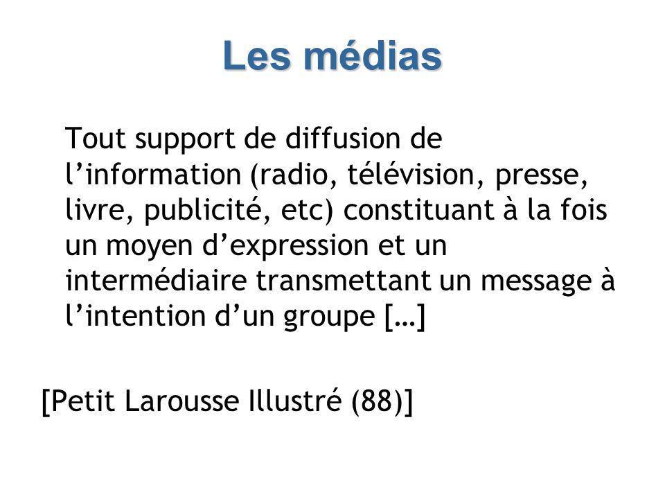 Les médias Tout support de diffusion de linformation (radio, télévision, presse, livre, publicité, etc) constituant à la fois un moyen dexpression et