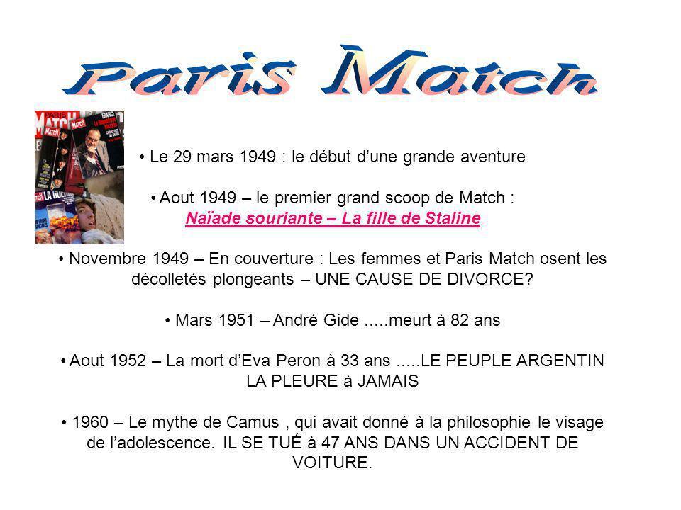 Le 29 mars 1949 : le début dune grande aventure Aout 1949 – le premier grand scoop de Match : Naïade souriante – La fille de Staline Novembre 1949 – E