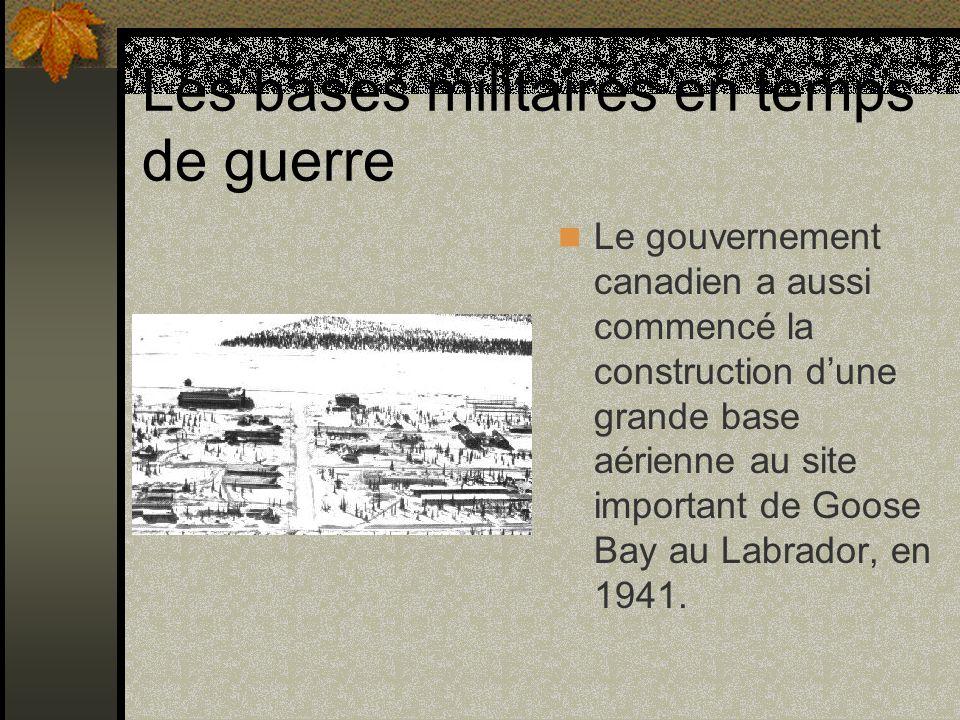 Les bases militaires en temps de guerre Le gouvernement canadien a aussi commencé la construction dune grande base aérienne au site important de Goose