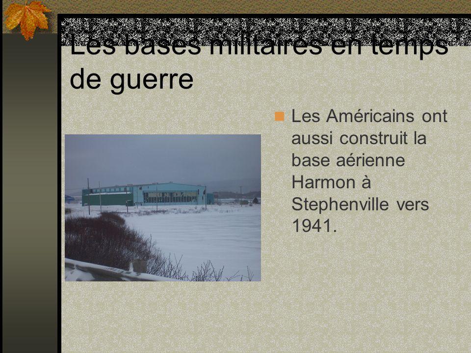Les bases militaires en temps de guerre Les Américains ont aussi construit la base aérienne Harmon à Stephenville vers 1941.