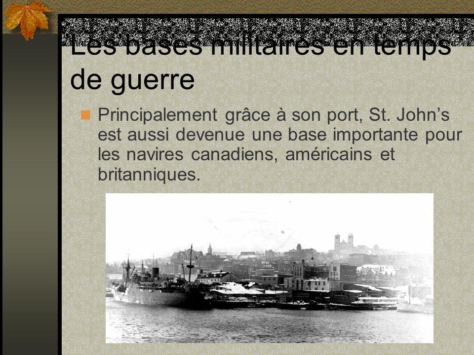 Les bases militaires en temps de guerre Principalement grâce à son port, St. Johns est aussi devenue une base importante pour les navires canadiens, a