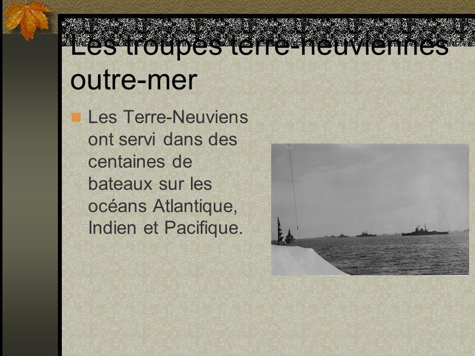 Les troupes terre-neuviennes outre-mer Les Terre-Neuviens ont servi dans des centaines de bateaux sur les océans Atlantique, Indien et Pacifique.