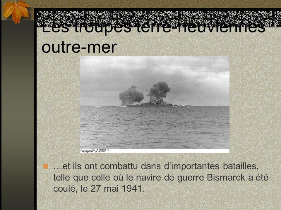 Les troupes terre-neuviennes outre-mer …et ils ont combattu dans dimportantes batailles, telle que celle où le navire de guerre Bismarck a été coulé,