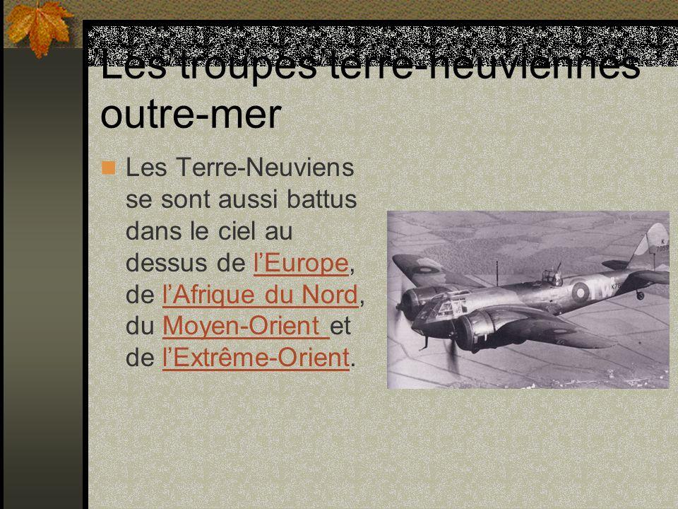 Les troupes terre-neuviennes outre-mer Les Terre-Neuviens se sont aussi battus dans le ciel au dessus de lEurope, de lAfrique du Nord, du Moyen-Orient