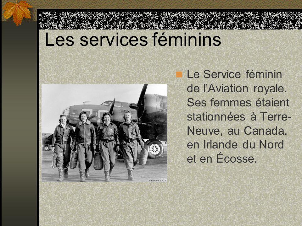 Les services féminins Le Service féminin de lAviation royale. Ses femmes étaient stationnées à Terre- Neuve, au Canada, en Irlande du Nord et en Écoss