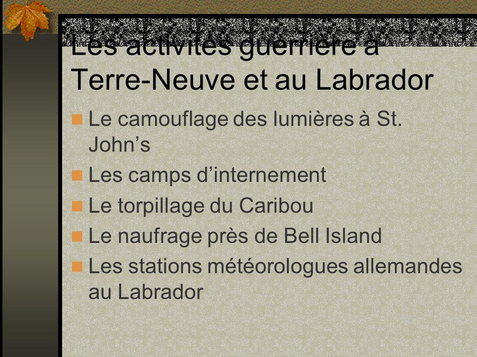 Les activités guerrière à Terre-Neuve et au Labrador Le camouflage des lumières à St. Johns Les camps dinternement Le torpillage du Caribou Le naufrag
