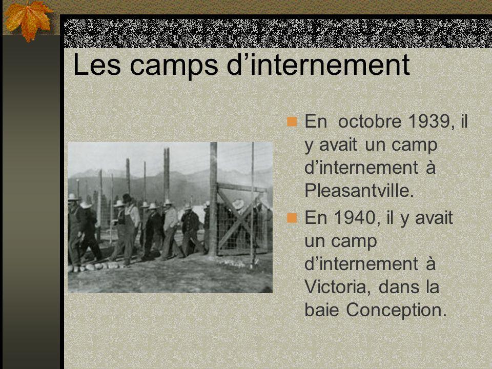 Les camps dinternement En octobre 1939, il y avait un camp dinternement à Pleasantville. En 1940, il y avait un camp dinternement à Victoria, dans la