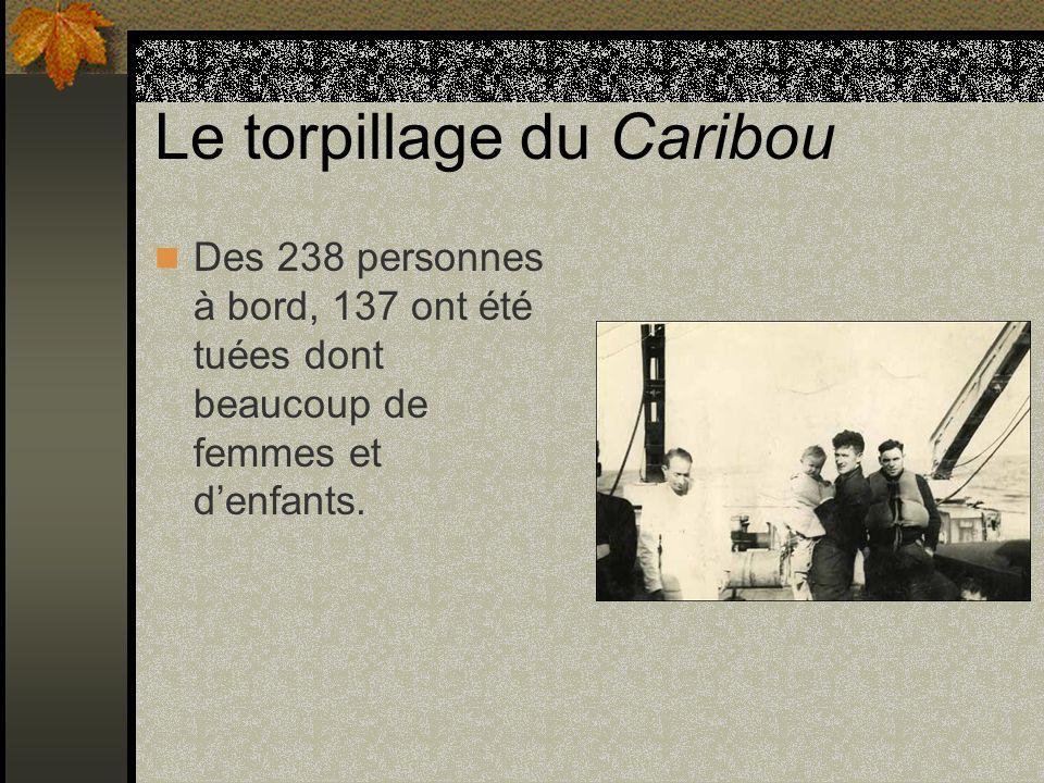 Le torpillage du Caribou Des 238 personnes à bord, 137 ont été tuées dont beaucoup de femmes et denfants.