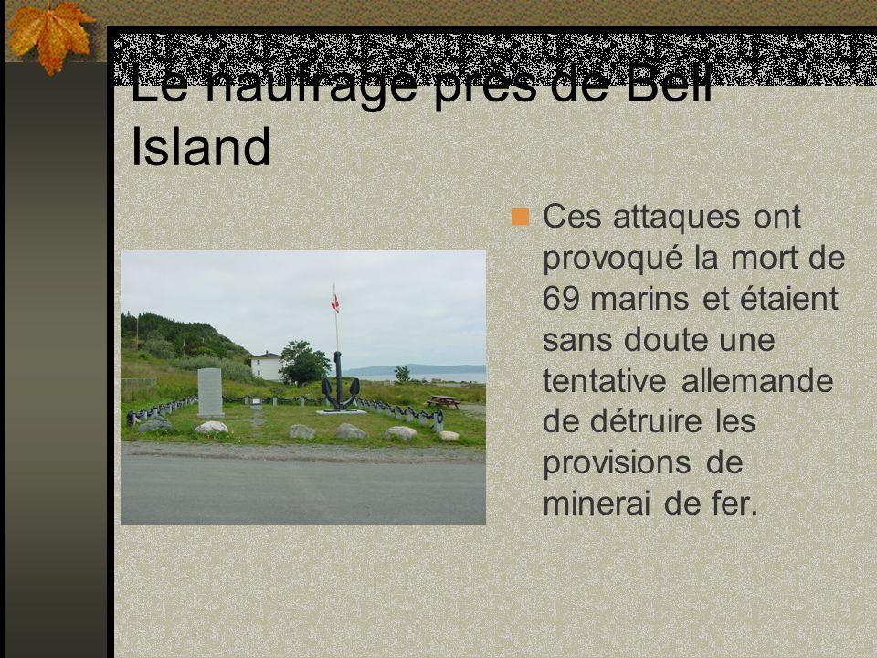 Le naufrage près de Bell Island Ces attaques ont provoqué la mort de 69 marins et étaient sans doute une tentative allemande de détruire les provision