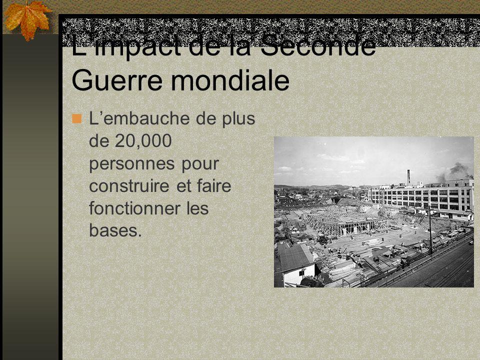 Limpact de la Seconde Guerre mondiale Lembauche de plus de 20,000 personnes pour construire et faire fonctionner les bases.