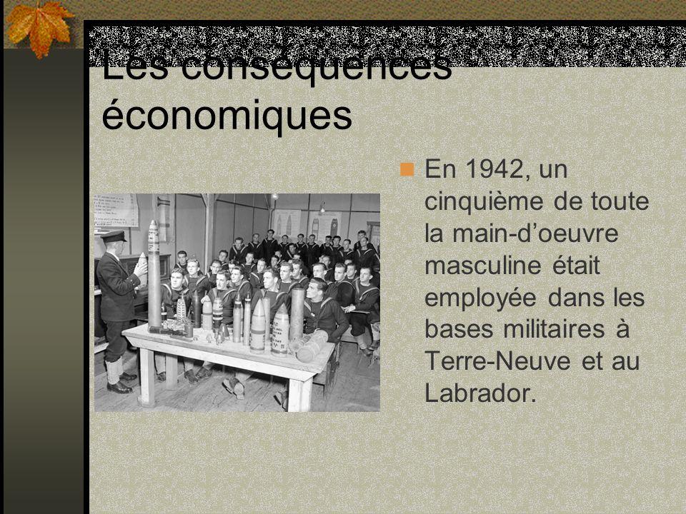 Les conséquences économiques En 1942, un cinquième de toute la main-doeuvre masculine était employée dans les bases militaires à Terre-Neuve et au Lab