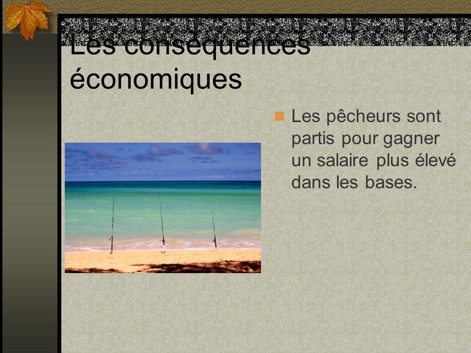 Les conséquences économiques Les pêcheurs sont partis pour gagner un salaire plus élevé dans les bases.