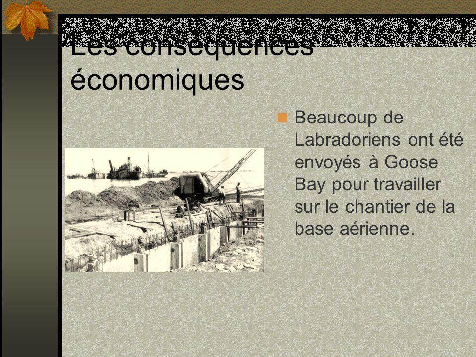 Les conséquences économiques Beaucoup de Labradoriens ont été envoyés à Goose Bay pour travailler sur le chantier de la base aérienne.