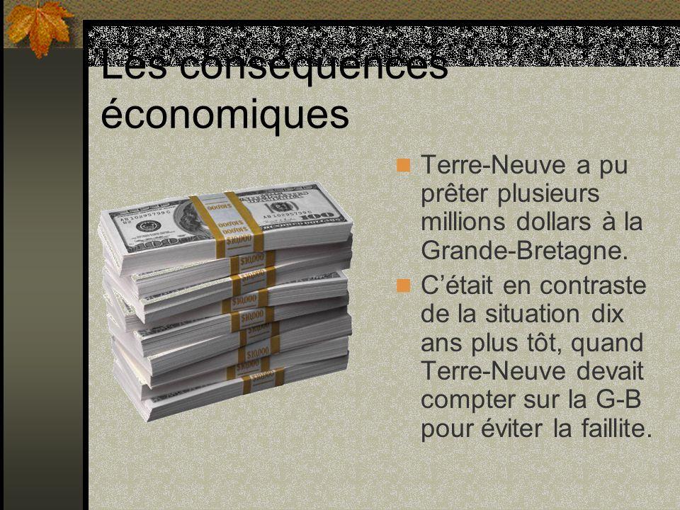 Les conséquences économiques Terre-Neuve a pu prêter plusieurs millions dollars à la Grande-Bretagne. Cétait en contraste de la situation dix ans plus