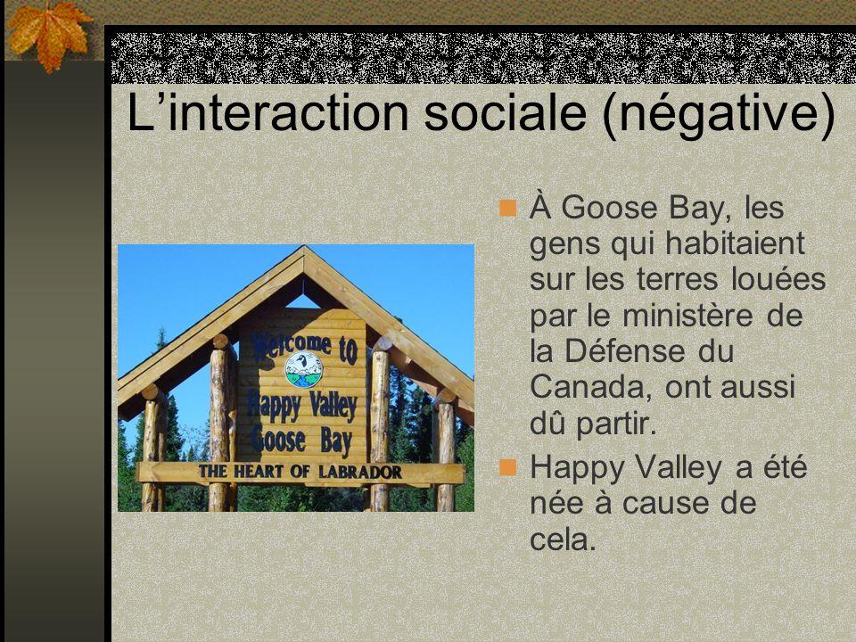 Linteraction sociale (négative) À Goose Bay, les gens qui habitaient sur les terres louées par le ministère de la Défense du Canada, ont aussi dû part