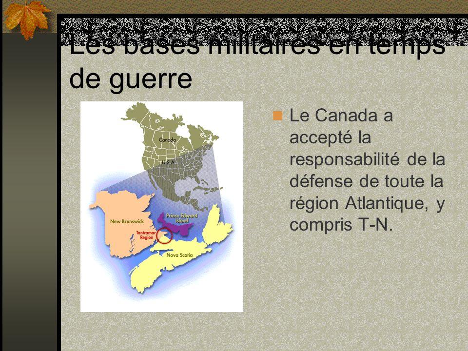 Les bases militaires en temps de guerre Le Canada a accepté la responsabilité de la défense de toute la région Atlantique, y compris T-N.
