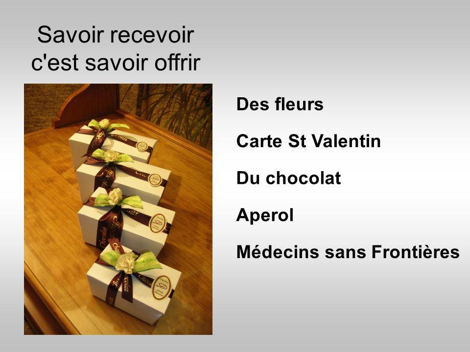 Savoir recevoir c'est savoir offrir Des fleurs Carte St Valentin Médecins sans Frontières Du chocolat Aperol