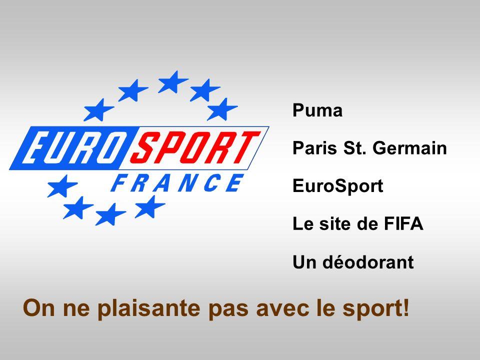 On ne plaisante pas avec le sport! Puma Paris St. Germain Un déodorant EuroSport Le site de FIFA