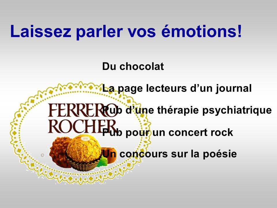 Laissez parler vos émotions! Un concours sur la poésie Du chocolat Pub pour un concert rock La page lecteurs d un journal Pub d une thérapie psychiatr