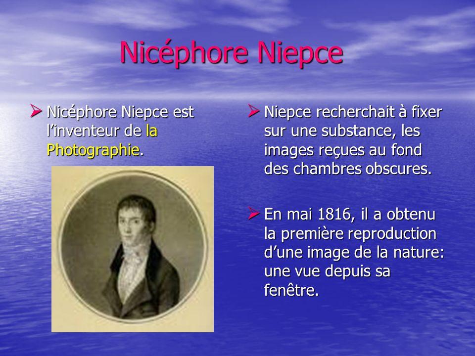Nicéphore Niepce Nicéphore Niepce Nicéphore Niepce est linventeur de la Photographie. Nicéphore Niepce est linventeur de la Photographie. Niepce reche