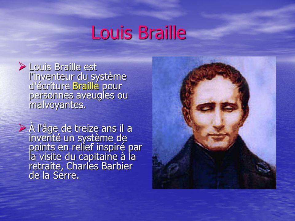 Louis Braille Louis Braille Louis Braille est l'inventeur du système d'écriture Braille pour personnes aveugles ou malvoyantes. Louis Braille est l'in
