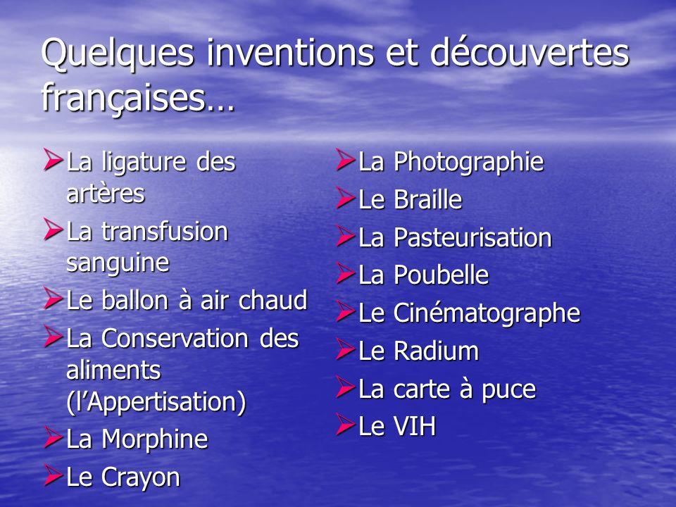 Quelques inventions et découvertes françaises… La ligature des artères La ligature des artères La transfusion sanguine La transfusion sanguine Le ball
