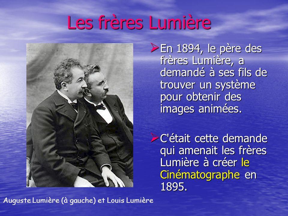 Les frères Lumière Les frères Lumière En 1894, le père des frères Lumière, a demandé à ses fils de trouver un système pour obtenir des images animées.