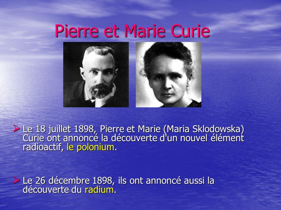 Pierre et Marie Curie Pierre et Marie Curie Le 18 juillet 1898, Pierre et Marie (Maria Sklodowska) Curie ont annoncé la découverte d'un nouvel élément
