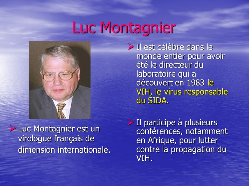 Luc Montagnier Luc Montagnier Luc Montagnier est un virologue français de dimension internationale. Luc Montagnier est un virologue français de dimens