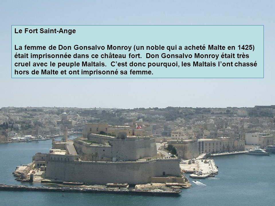 Le Fort Saint-Ange La femme de Don Gonsalvo Monroy (un noble qui a acheté Malte en 1425) était imprisonnée dans ce château fort. Don Gonsalvo Monroy é