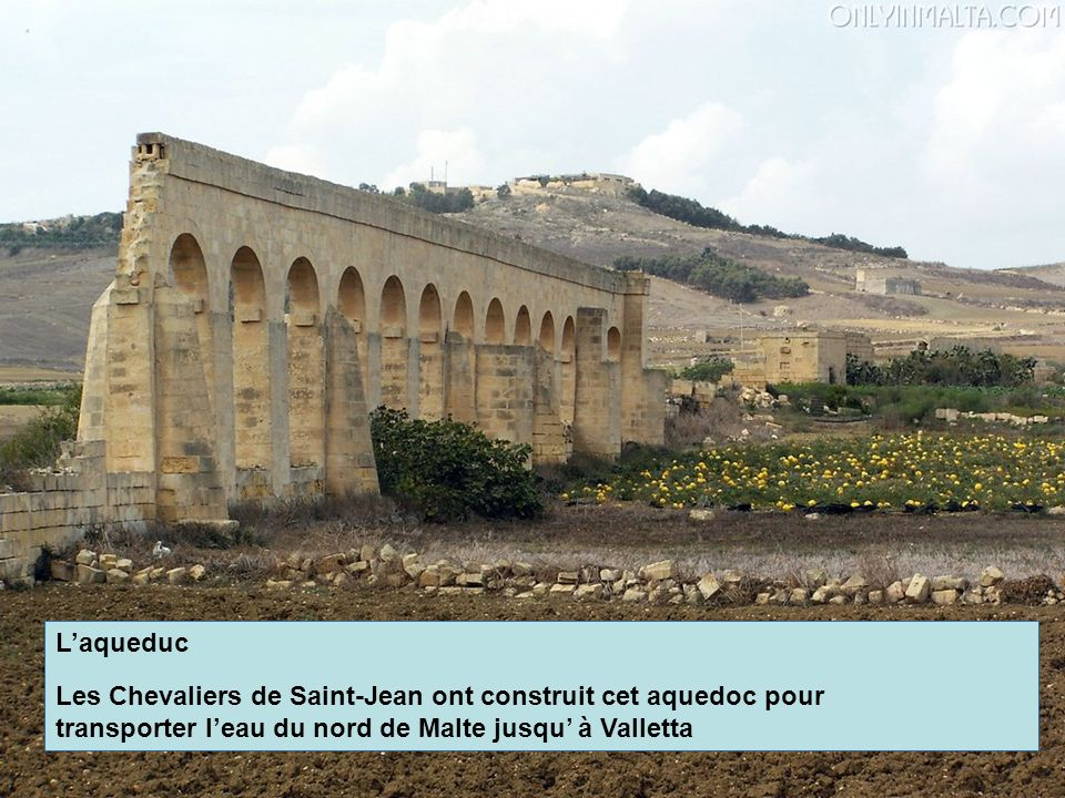 Laqueduc Les Chevaliers de Saint-Jean ont construit cet aquedoc pour transporter leau du nord de Malte jusqu à Valletta