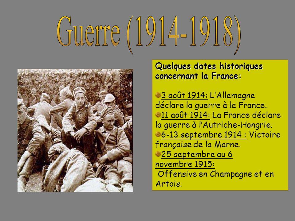 Quelques dates historiques concernant la France: 3 août 1914: LAllemagne déclare la guerre à la France. 11 août 1914: La France déclare la guerre à lA