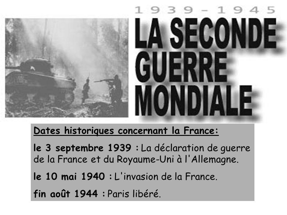 Dates historiques concernant la France: le 3 septembre 1939 : La déclaration de guerre de la France et du Royaume-Uni à l'Allemagne. le 10 mai 1940 :