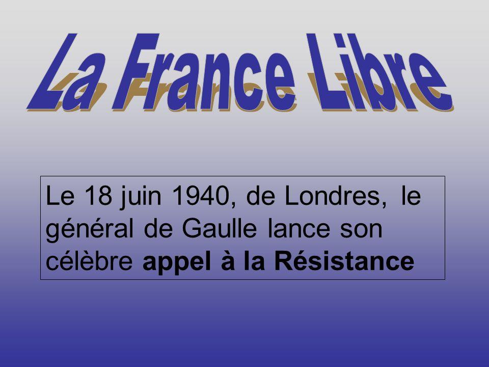 Le 18 juin 1940, de Londres, le général de Gaulle lance son célèbre appel à la Résistance