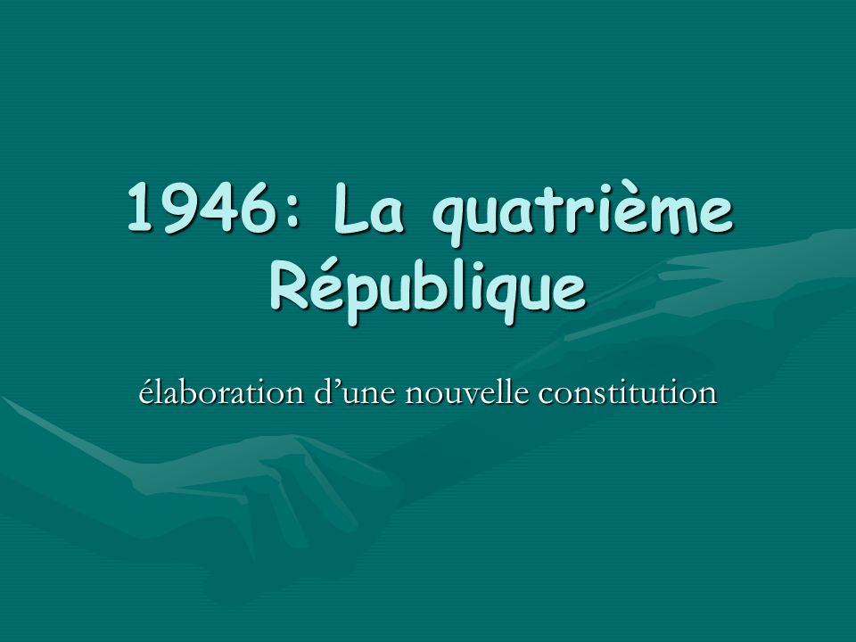 1946: La quatrième République élaboration dune nouvelle constitution