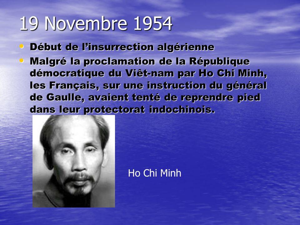 19 Novembre 1954 Début de linsurrection algérienne Début de linsurrection algérienne Malgré la proclamation de la République démocratique du Viêt-nam