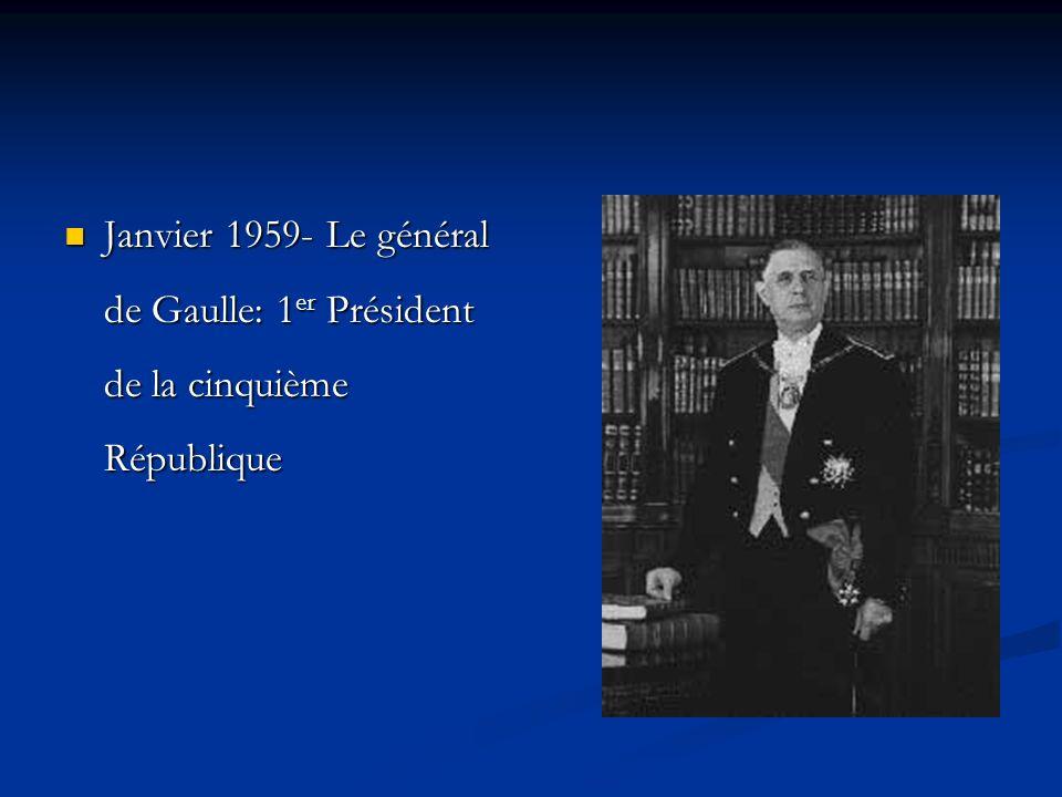 Janvier 1959- Le général de Gaulle: 1 er Président de la cinquième République Janvier 1959- Le général de Gaulle: 1 er Président de la cinquième Répub