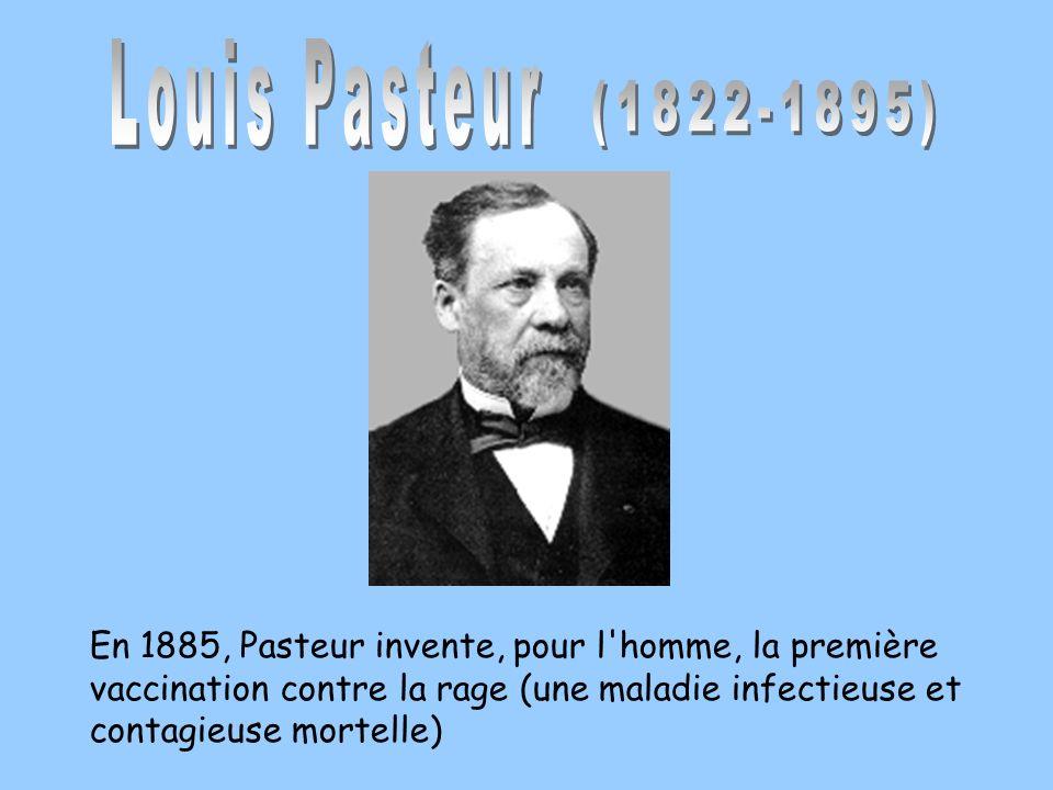 En 1885, Pasteur invente, pour l'homme, la première vaccination contre la rage (une maladie infectieuse et contagieuse mortelle)