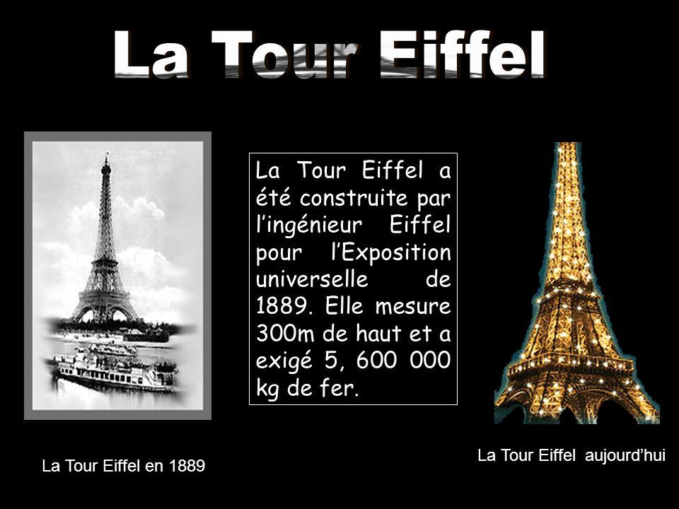 La Tour Eiffel en 1889 La Tour Eiffel aujourdhui La Tour Eiffel a été construite par lingénieur Eiffel pour lExposition universelle de 1889. Elle mesu