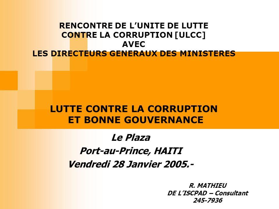 RENCONTRE DE LUNITE DE LUTTE CONTRE LA CORRUPTION [ULCC] AVEC LES DIRECTEURS GENERAUX DES MINISTERES Le Plaza Port-au-Prince, HAITI Vendredi 28 Janvier 2005.- R.