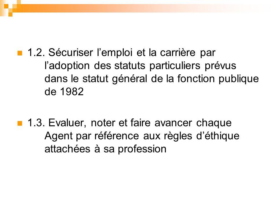 1.2. Sécuriser lemploi et la carrière par ladoption des statuts particuliers prévus dans le statut général de la fonction publique de 1982 1.3. Evalue